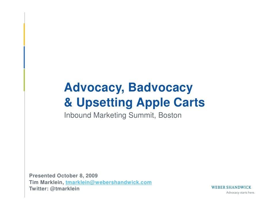 Advocacy, Badvocacy             & Upsetting Apple Carts             Inbound Marketing Summit, Dallas      Presented Octobe...