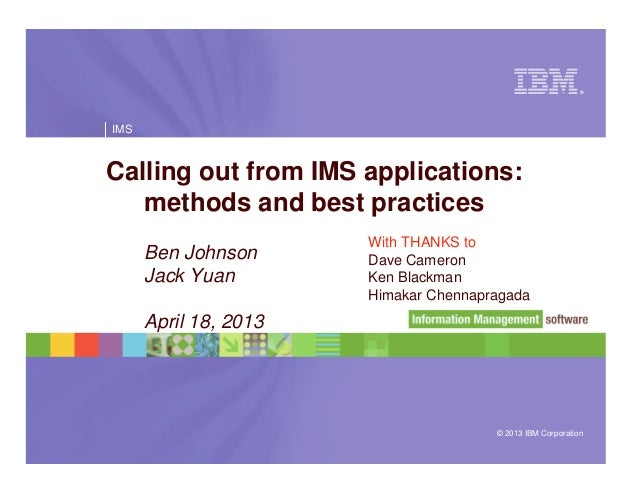© 2013 IBM Corporation®IMSCalling out from IMS applications:methods and best practicesBen JohnsonJack YuanApril 18, 2013Wi...