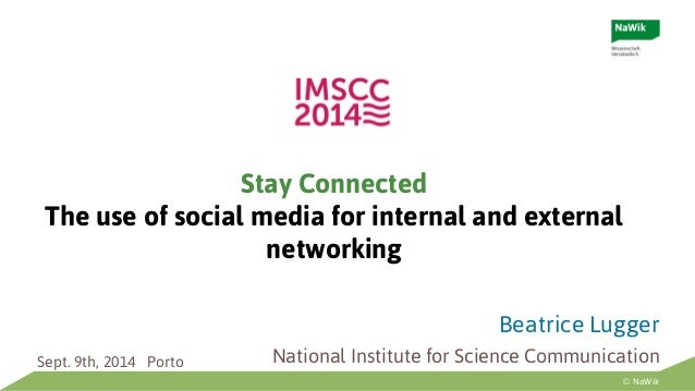 © NaWik  Stay Connected  The use of social media for internal and external  networking  Beatrice Lugger  Sept. 9th, 2014 P...
