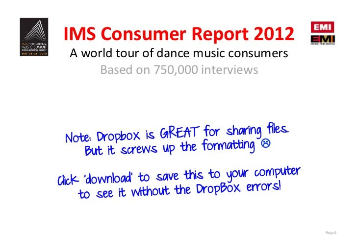 IMS	  Consumer	  Report	  2012	    A	  world	  tour	  of	  dance	  music	  consumers	           Based	  on	  750,000	  int...