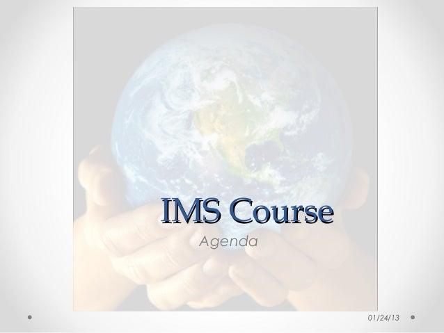 IMS Course  Agenda             01/24/13