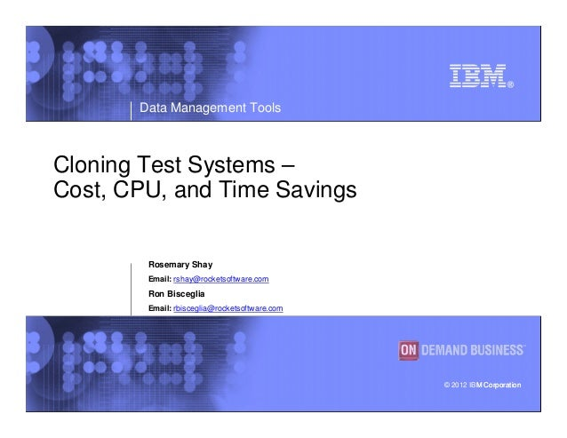 Data Management ToolsCloning Test Systems –Cost, CPU, and Time Savings        Rosemary Shay        Email: rshay@rocketsoft...
