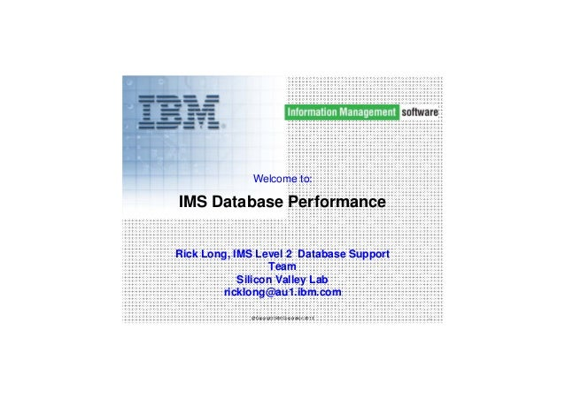 Welcome to:  IMS Database Performance Rick Long, IMS Level 2 Database Support Team Silicon Valley Lab ricklong@au1.ibm.com...