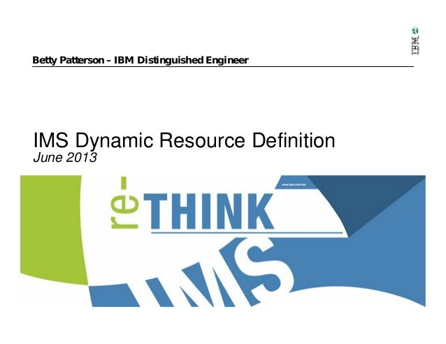 IMS Dynamic Resource DefinitionJune 2013Betty Patterson – IBM Distinguished Engineer