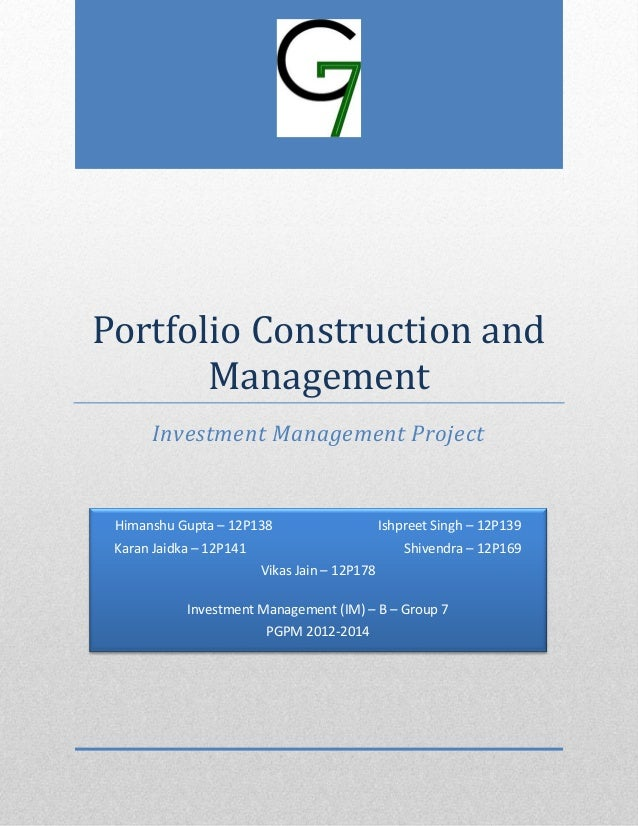 Portfolio Construction and Management Investment Management Project Himanshu Gupta – 12P138 Ishpreet Singh – 12P139 Karan ...