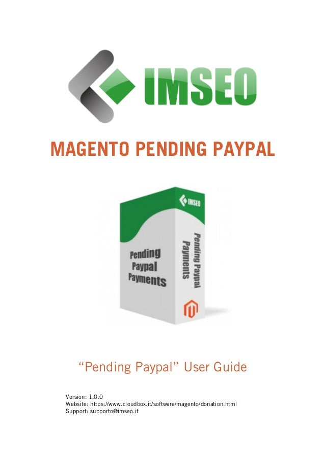 "MAGENTO PENDING PAYPAL ""Pending Paypal"" User Guide Version: 1.0.0 Website: https://www.cloudbox.it/software/magento/donati..."