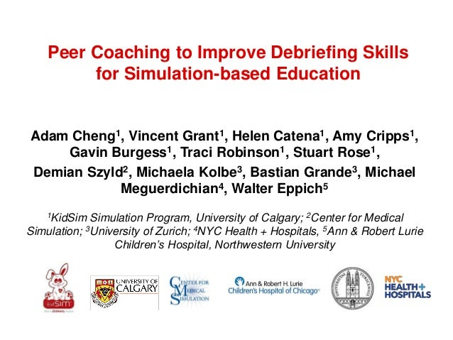 Peer Coaching to Improve Debriefing Skills for Simulation-based Education Adam Cheng1, Vincent Grant1, Helen Catena1, Amy ...