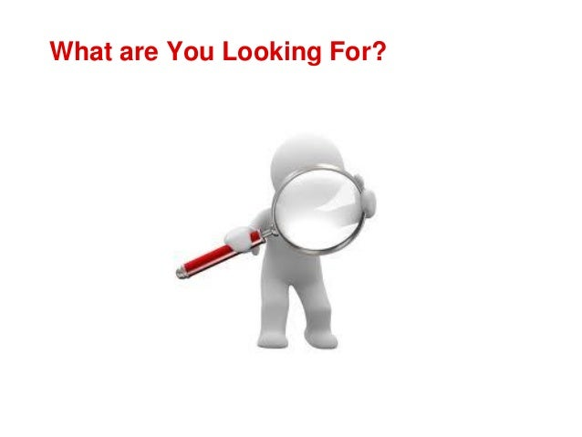What are You Looking For?