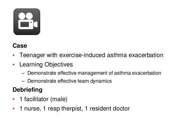 Case • Teenager with exercise-induced asthma exacerbation • Learning Objectives – Demonstrate effective management of asth...