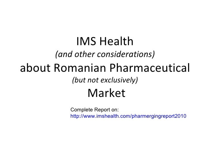 IMS Health (and other considerations) about Romanian Pharmaceutical (but not exclusively)  Market Complete Report on: http...