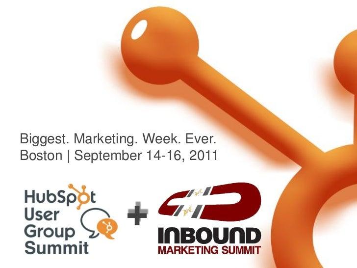 Biggest. Marketing. Week. Ever.Boston   September 14-16, 2011                +