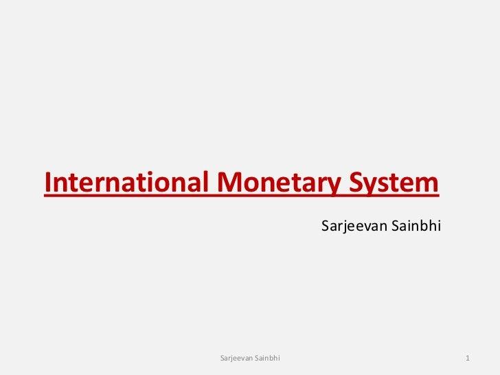International Monetary System                                Sarjeevan Sainbhi            Sarjeevan Sainbhi               ...