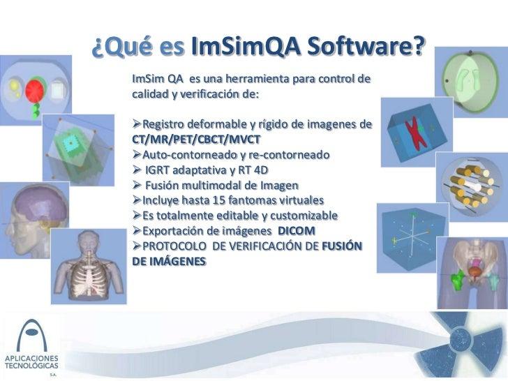 ¿Qué es ImSimQA Software?   ImSim QA es una herramienta para control de   calidad y verificación de:   Registro deformabl...