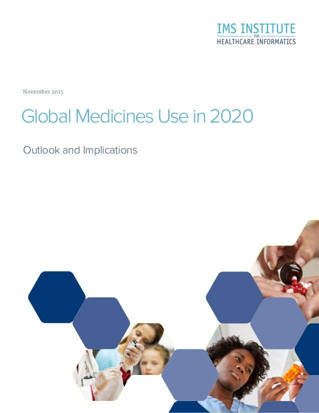 Outlook and Implications Global Medicines Use in 2020 November 2015