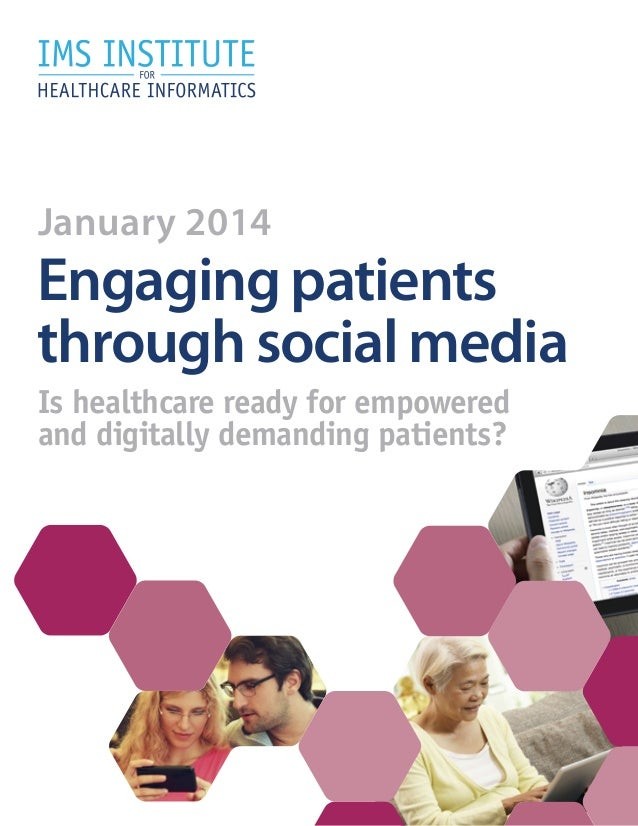 January 2014  Engaging patients through social media Is healthcare ready for empowered and digitally demanding patients?