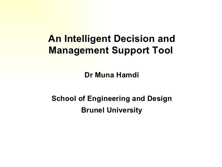 An Intelligent Decision and Management Support Tool   Dr Muna Hamdi School of Engineering and Design Brunel University