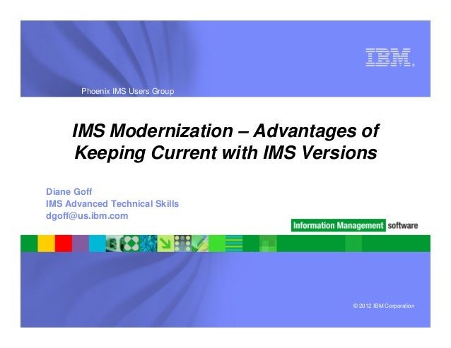 ®       Phoenix IMS Users Group     IMS Modernization – Advantages of     Keeping Current with IMS VersionsDiane GoffIMS A...