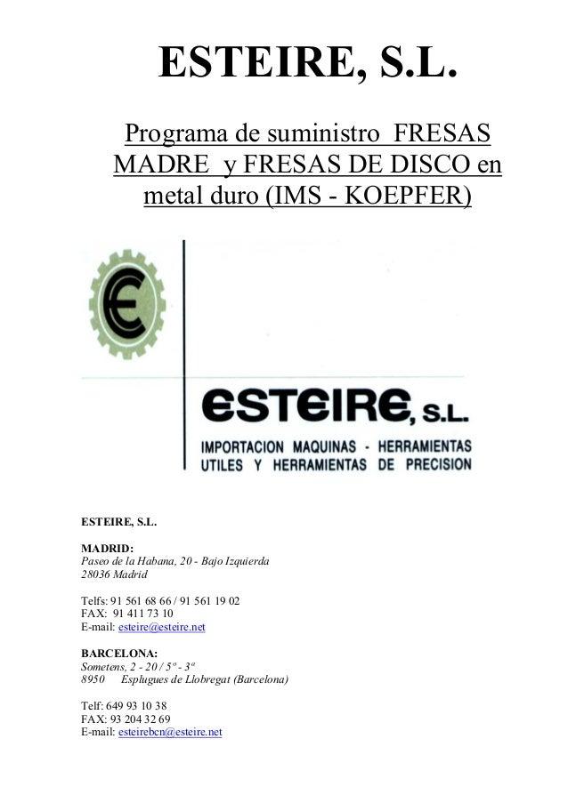 ESTEIRE, S.L. Programa de suministro FRESAS MADRE y FRESAS DE DISCO en metal duro (IMS - KOEPFER) ESTEIRE, S.L. MADRID: Pa...