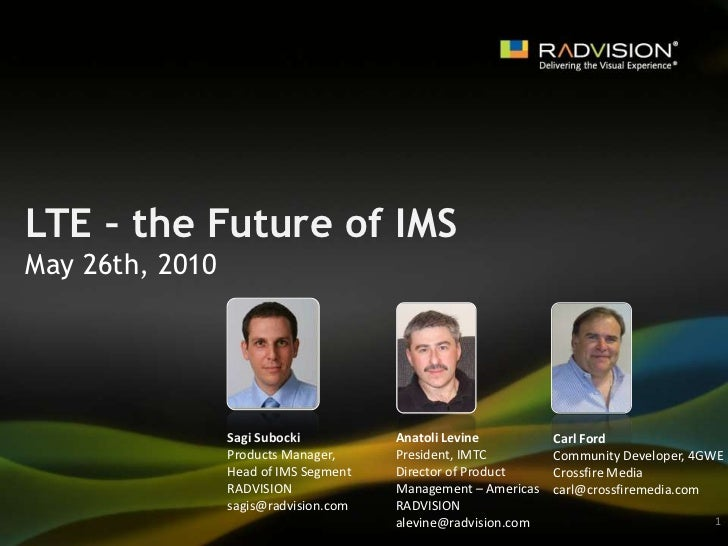 LTE – the Future of IMS<br />May 26th, 2010<br />Sagi Subocki<br />Products Manager,<br />Head of IMS Segment<br />RADVISI...
