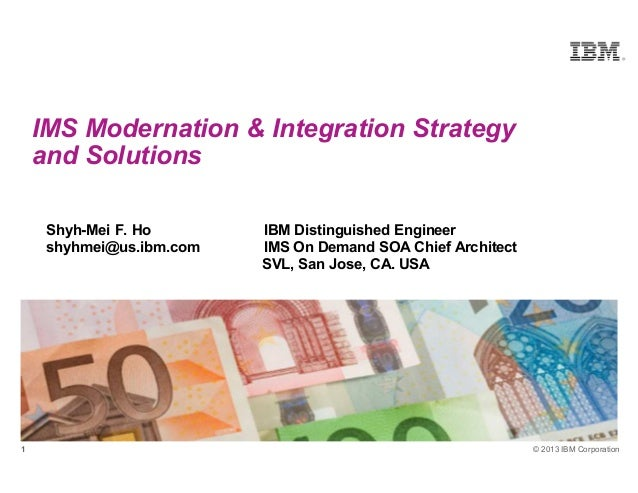 IMS Modernation & Integration Strategy and Solutions Shyh-Mei F. Ho shyhmei@us.ibm.com  1  IBM Distinguished Engineer IMS ...