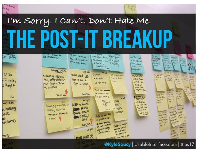 @KyleSoucy | UsableInterface.com | #ias17 I'm Sorry. I Can't. Don't Hate Me. the post-it breakup