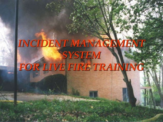STRUCTURE FIRE CONTROL INSTRUCTOR 1 INCIDENT MANAGEMENT SYSTEM FOR LIVE FIRE TRAINING