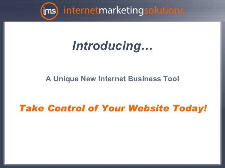 Introducing…     A Unique New Internet Business ToolTake Control of Your Website Today!