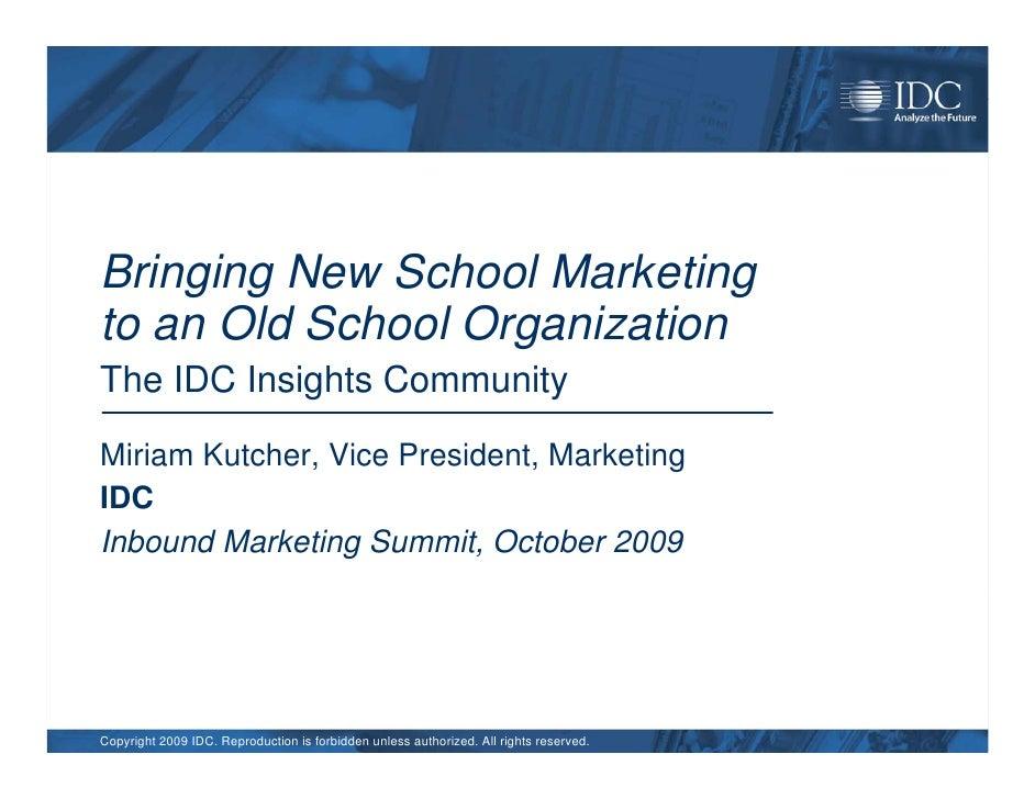 Bringing New School Marketing to an Old School Organization The IDC Insights Community  Miriam Kutcher, Vice President, Ma...