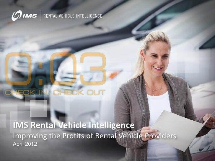 IMS Rental Vehicle IntelligenceImproving the Profits of Rental Vehicle ProvidersApril 2012