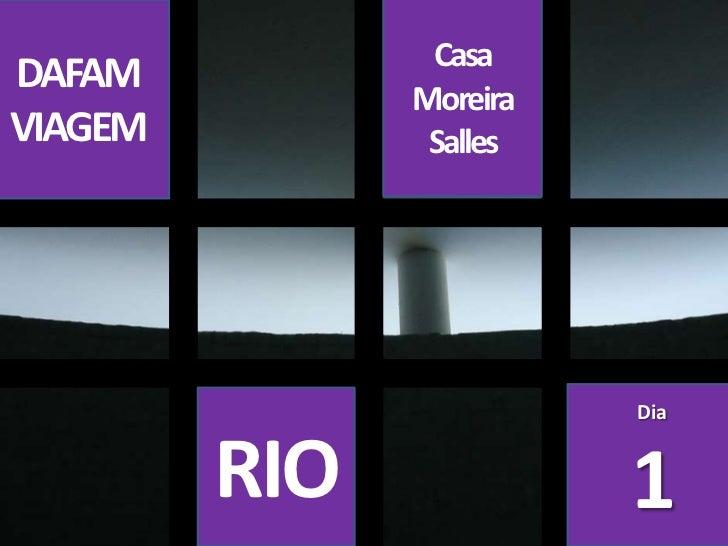 Casa Moreira Salles<br />DAFAM<br />VIAGEM<br />Dia<br />1<br />RIO<br />