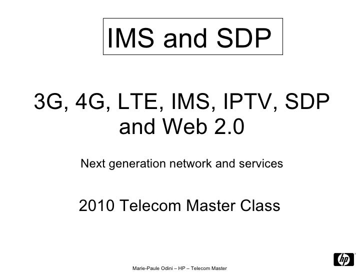3G, 4G, LTE, IMS, IPTV, SDP and Web 2.0 Next generation network and services 2010 Telecom Master Class  IMS and SDP