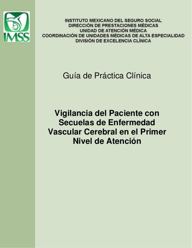 Guía de Práctica Clínica  Vigilancia del Paciente con Secuelas de Enfermedad Vascular Cerebral en el Primer Nivel de Atenc...