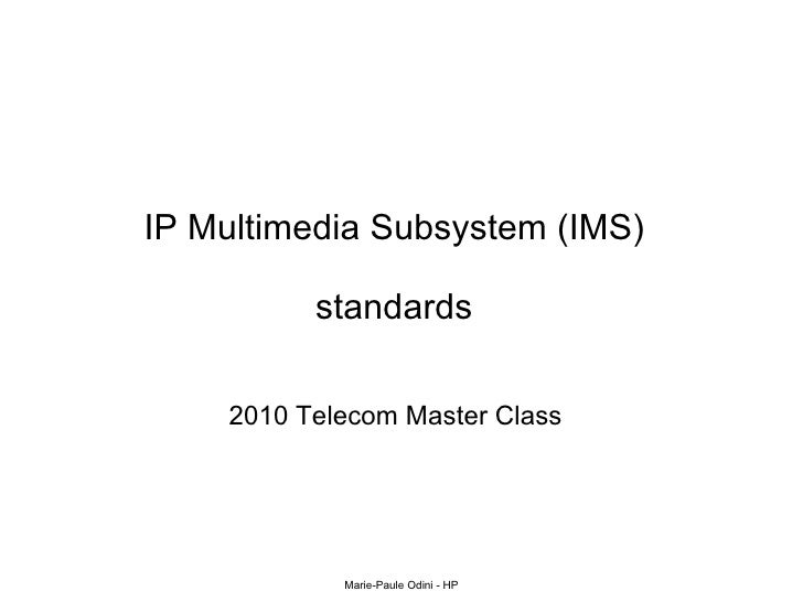 IP Multimedia Subsystem (IMS) standards 2010 Telecom Master Class