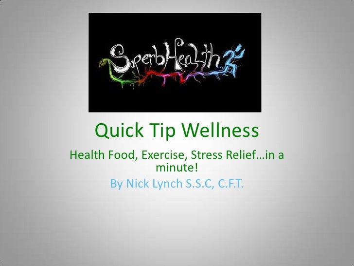 Quick Tip Wellness<br />Health Food, Exercise, Stress Relief…in a minute!<br />By Nick Lynch S.S.C, C.F.T.<br />