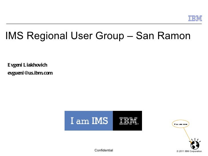 IMS Regional User Group – San Ramon Evgeni Liakhovich [email_address] You are here