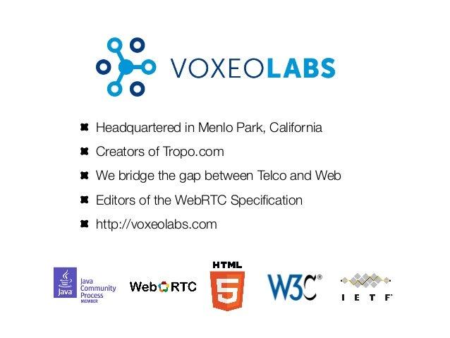 Headquartered in Menlo Park, CaliforniaCreators of Tropo.comWe bridge the gap between Telco and WebEditors of the WebRTC S...
