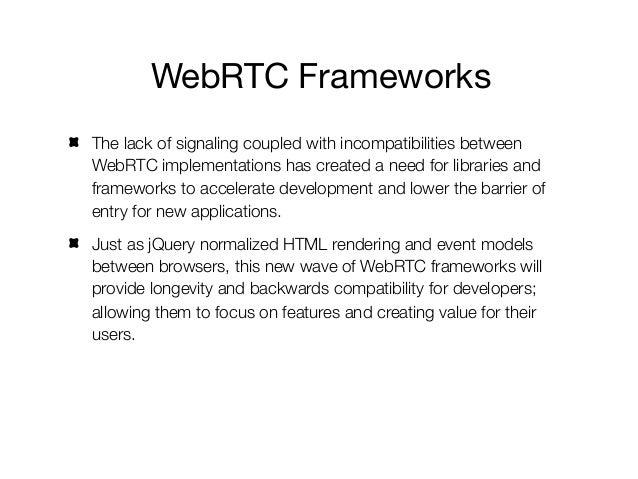 WebRTC Frameworks  Open Source               Commercialhttp://phono.com         http://js.att.iohttp://webrtc2sip.org    h...