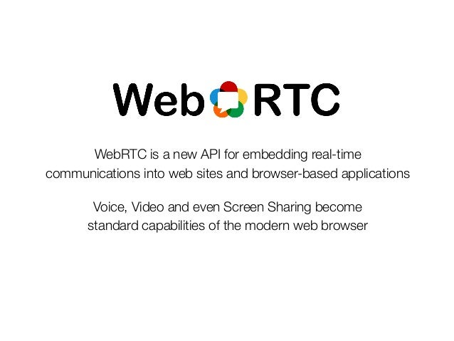 WebRTC is a new API for embedding real-timecommunications into web sites and browser-based applications       Voice, Video...