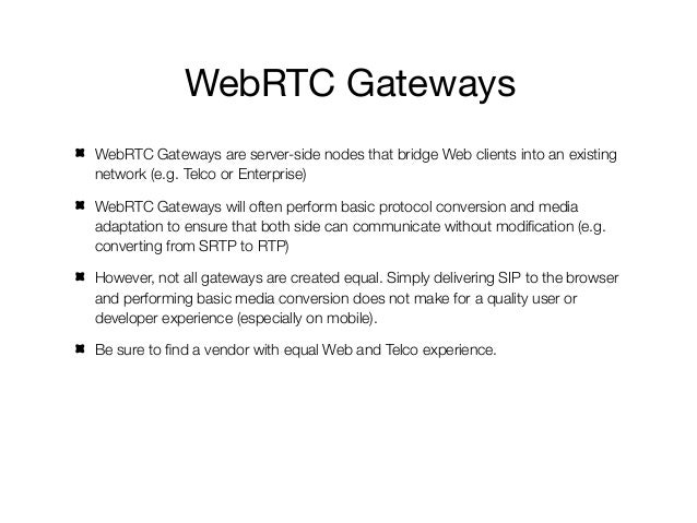 Gateway Evaluation CriteriaWhat is the signaling protocol? How well does it work on mobile connections and what isthe impa...