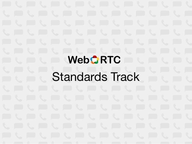 WebRTC               RTCWebJavaScript Bindings   RTP/SRTP<video> <audio>       SDPGetUserMedia          ICE/TURNPeerConnec...