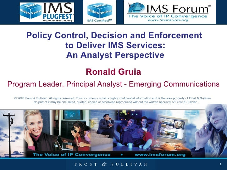 Policy Control, Decision and Enforcement  to Deliver IMS Services: An Analyst Perspective Ronald Gruia Program Leader, Pri...