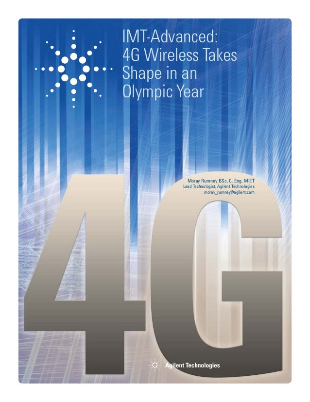 1 Agilent Measurement Journal IMT-Advanced: 4G Wireless Takes Shape in an Olympic Year Moray Rumney BSc, C. Eng, MIET Lead...