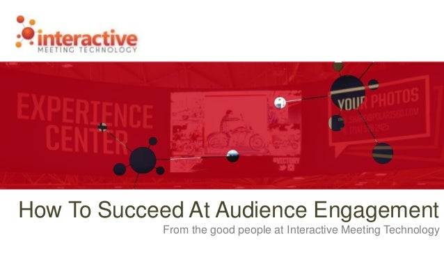 How To Succeed At Audience Engagement From the good people at Interactive Meeting Technology