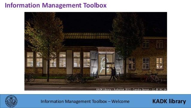 Information Management Toolbox – Welcome Information Management Toolbox KADK library KADK Library – Kulturnat 2015 – Sandr...