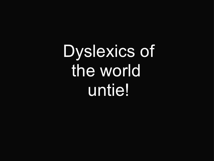 Dyslexics of the world untie!