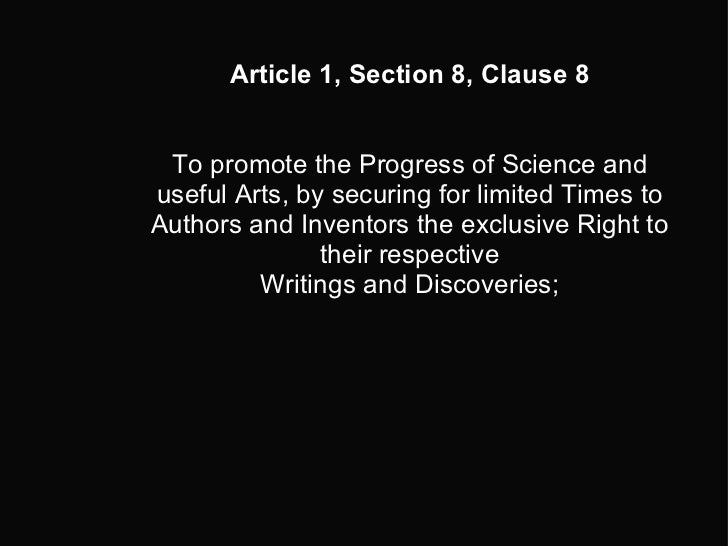 Article 1, Section 8, Clause 8   To promote the Progress of Science and useful Arts, by securing for limited Times to Au...