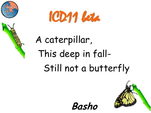 ICD11 βetaA caterpillar,This deep in fall-  Still not a butterfly        Basho