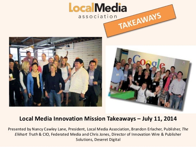lll Local Media Innovation Mission Takeaways – July 11, 2014 Presented by Nancy Cawley Lane, President, Local Media Associ...