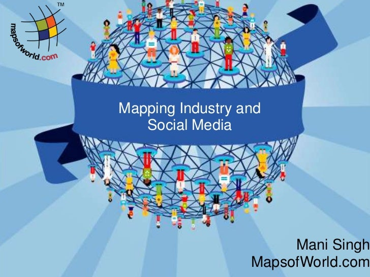 Mapping Industry and   Social Media                       Mani Singh                  MapsofWorld.com