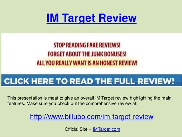 IM Target ReviewThis presentation is meat to give an overall IM Target review highlighting the mainfeatures. Make sure you...